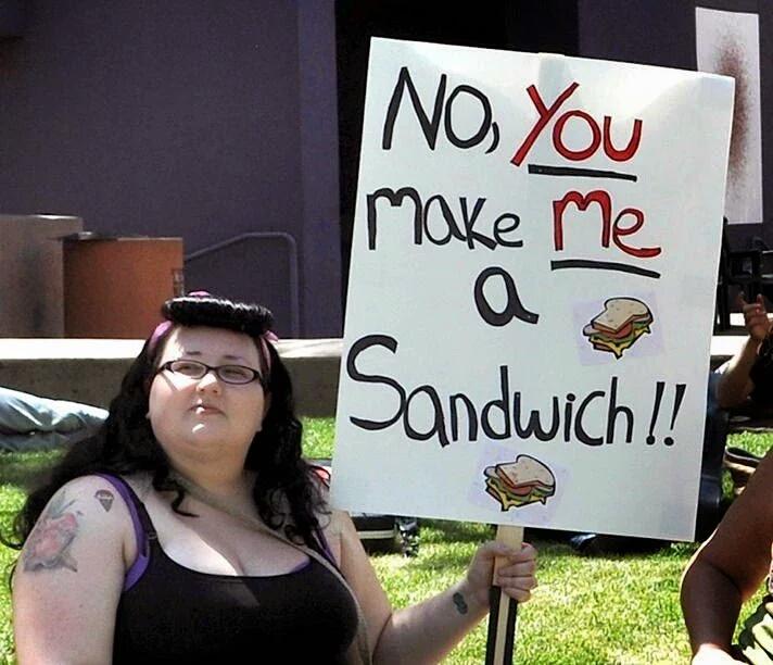 No, You make me a Sandwich